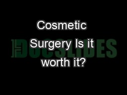 Cosmetic Surgery Is it worth it?