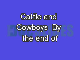 Cattle and Cowboys  By the end of