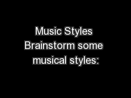 Music Styles Brainstorm some musical styles: