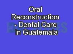 Oral Reconstruction - Dental Care in Guatemala PowerPoint PPT Presentation