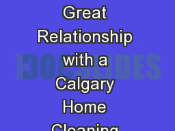 Three Ways to Ensure a Great Relationship with a Calgary Home Cleaning Services Company PowerPoint PPT Presentation