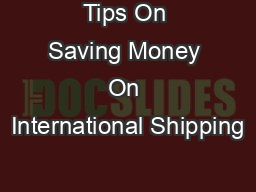 Tips On Saving Money On International Shipping PowerPoint PPT Presentation