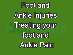 Foot and Ankle Injuries Treating your foot and Ankle Pain