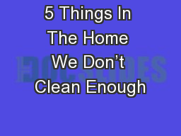 5 Things In The Home We Don�t Clean Enough