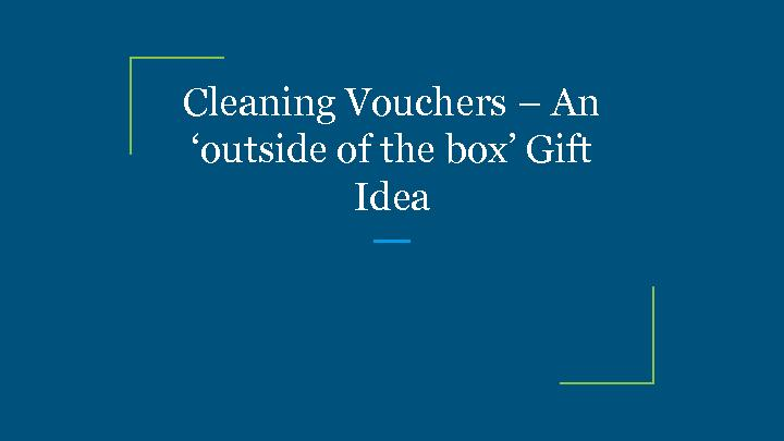 Cleaning Vouchers – An 'outside of the box' Gift Idea