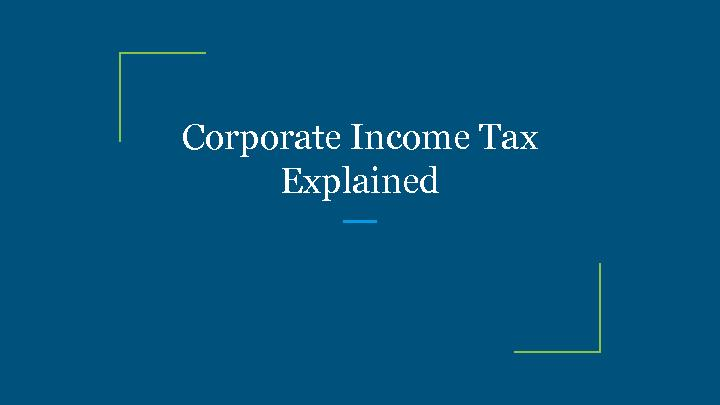Corporate Income Tax Explained