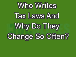 Who Writes Tax Laws And Why Do They Change So Often?