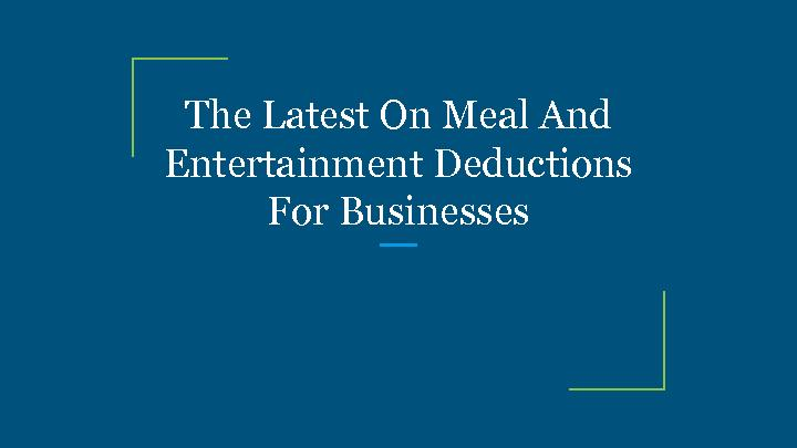 The Latest On Meal And Entertainment Deductions For Businesses