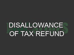 DISALLOWANCE OF TAX REFUND