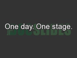 One day. One stage.