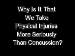 Why Is It That We Take Physical Injuries More Seriously Than Concussion?