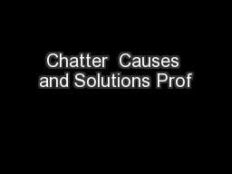 Chatter  Causes and Solutions Prof