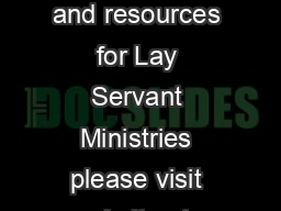 For additional information and resources for Lay Servant Ministries please visit our website at www