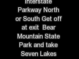Directions to Bear Mountain State Park from the Palisades Interstate Parkway North or South Get off at exit  Bear Mountain State Park and take Seven Lakes Drive for   miles to the Bear Mountain Circle