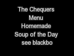 The Chequers Menu Homemade Soup of the Day see blackbo