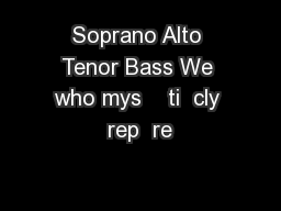 Soprano Alto Tenor Bass We who mys    ti  cly rep  re