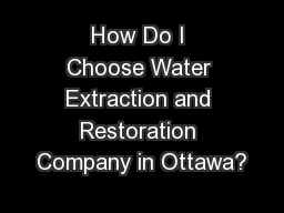 How Do I Choose Water Extraction and Restoration Company in Ottawa?