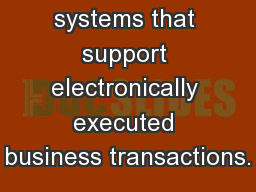 Refers  to systems that support electronically executed business transactions.