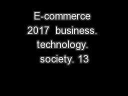 E-commerce 2017  business. technology. society. 13