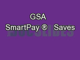GSA  SmartPay ®   Saves