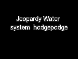 Jeopardy Water system  hodgepodge