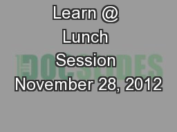 Learn @ Lunch Session November 28, 2012