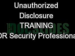 Unauthorized Disclosure TRAINING FOR Security Professionals