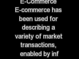 E-Commerce E-commerce has been used for describing a variety of market transactions, enabled by inf
