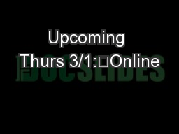 Upcoming Thurs 3/1:	Online