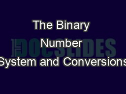 The Binary Number System and Conversions
