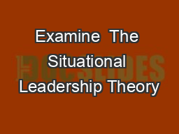 Examine  The Situational Leadership Theory