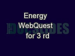 Energy  WebQuest  for 3 rd