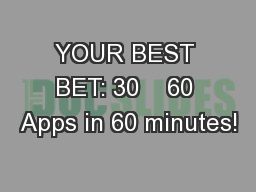 YOUR BEST BET: 30    60 Apps in 60 minutes! PowerPoint PPT Presentation