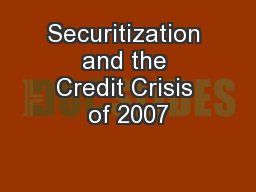 Securitization and the Credit Crisis of 2007