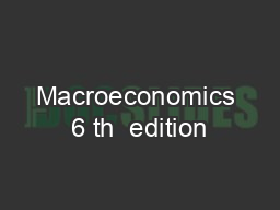 Macroeconomics 6 th  edition