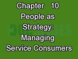 Chapter   10 People as Strategy: Managing Service Consumers