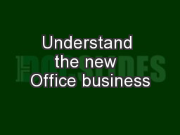 Understand the new  Office business
