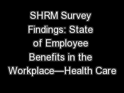 SHRM Survey Findings: State of Employee Benefits in the Workplace—Health Care