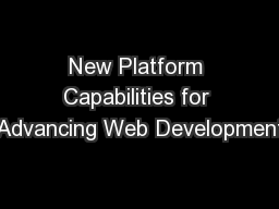 New Platform Capabilities for Advancing Web Development