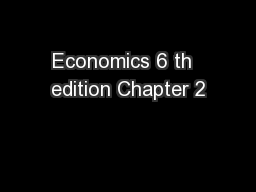 Economics 6 th  edition Chapter 2