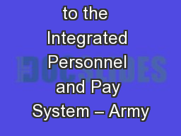 Introduction to the  Integrated Personnel and Pay System – Army