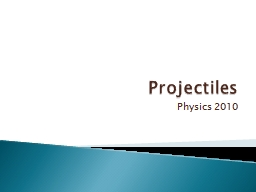 Projectiles Physics 2010 PowerPoint PPT Presentation