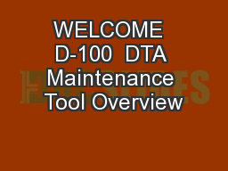 WELCOME  D-100  DTA Maintenance Tool Overview