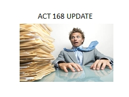 ACT 168 UPDATE  This presentation is intended for informational purposes only and is not intended t