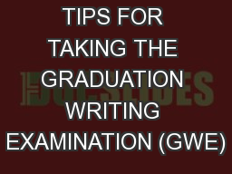 TIPS FOR TAKING THE GRADUATION WRITING EXAMINATION (GWE)