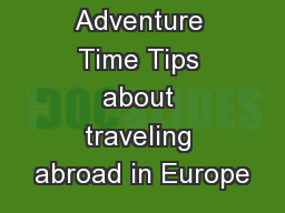 Adventure Time Tips about traveling abroad in Europe