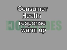 Consumer Health  response warm up