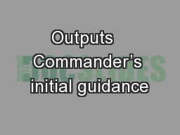 Outputs   Commander's initial guidance
