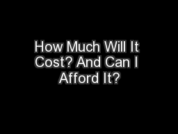 How Much Will It Cost? And Can I Afford It?