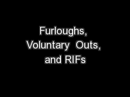 Furloughs, Voluntary  Outs, and RIFs